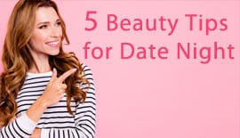 5 Beauty Tips for Date Night